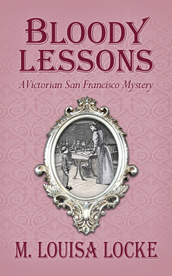 Bloody Lessons: A Victorian San Francisco Mystery ekitaplar by M. Louisa Locke