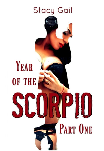 Year of the Scorpio: Part One - Year of the Scorpio, #1 ebook by Stacy Gail