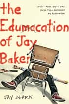 The Edumacation of Jay Baker ebook by Jay Clark