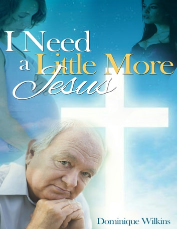 I Need a Little More Jesus ebook by Dominique Wilkins