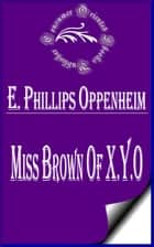 Miss Brown of X.Y.O ebook by E. Phillips Oppenheim