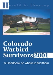 Colorado Warbird Survivors 2001 - A Handbook on where to find them ebook by Harold Skaarup