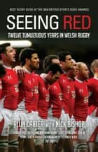 Seeing Red - Twelve Tumultuous Years in Welsh Rugby ebook by Alun Carter, Nicholas Bishop
