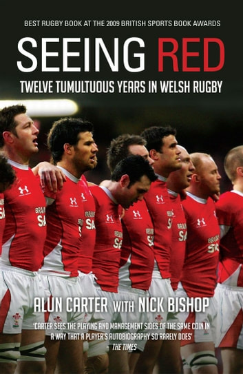 Seeing Red - Twelve Tumultuous Years in Welsh Rugby ebook by Alun Carter,Nicholas Bishop