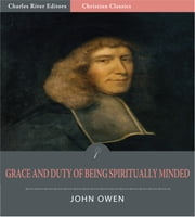 Grace and Duty of Being Spiritually Minded (Illustrated Edition) ebook by John Owen