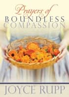 Prayers of Boundless Compassion ebook by Joyce Rupp