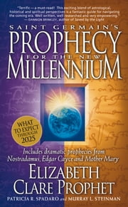 Saint Germain's Prophecy for the New Millennium - Includes Dramatic Prophecies from Nostradamus, Edgar Cayce, and Mother Mary ebook by Elizabeth Clare prophet,Patricia R. Spadaro,Murray L. Steinman