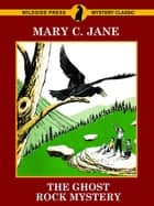 The Ghost Rock Mystery ebook by Mary C. Jane