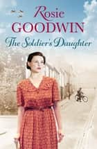 The Soldier's Daughter ebook by Rosie Goodwin