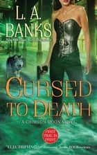 Cursed to Death - A Crimson Moon Novel ebook by L. A. Banks