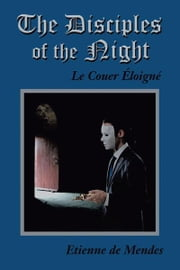 The Disciples of the Night - Le Couer Éloigné ebook by Etienne de Mendes