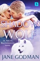 Shadow Wolf - A Shifter Romance (Arctic Brotherhood, Book 2) ebooks by Jane Godman