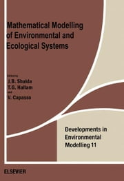 Mathematical Modelling of Environmental and Ecological Systems ebook by Shukla, J.B.