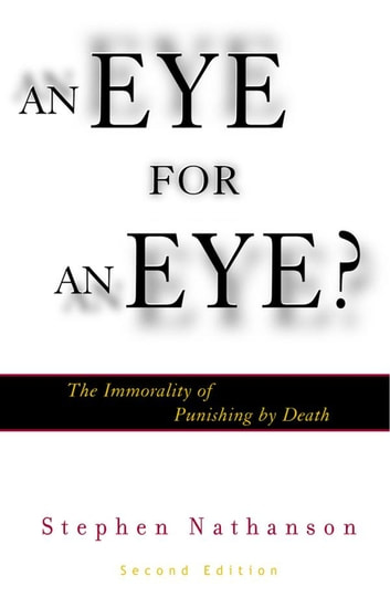 An Eye for an Eye? - The Immorality of Punishing by Death ebook by Stephen Nathanson
