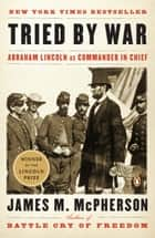 Tried by War - Abraham Lincoln as Commander in Chief ebook by James M. McPherson