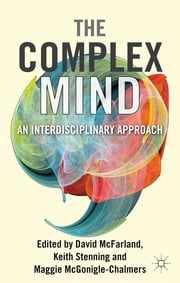 The Complex Mind - An Interdisciplinary Approach ebook by David McFarland,Keith Stenning,Maggie McGonigle