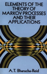 Elements of the Theory of Markov Processes and Their Applications ebook by A. T. Bharucha-Reid