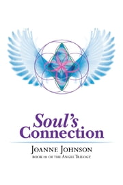 Soul's Connection - Book III OF THE ANGEL TRILOGY ebook by Joanne Johnson