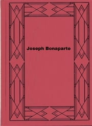 Joseph Bonaparte ebook by John S. C. Abbott