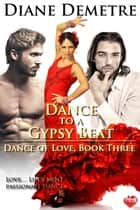 Dance to a Gypsy Beat ebook by Diane Demetre