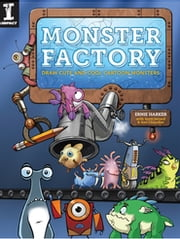 Monster Factory - Draw Cute and Cool Cartoon Monsters ebook by Ernie Harker