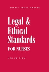Legal & Ethical Standards for Nurses, Fourth Edition ebook by Sheryl Feutz-Harter