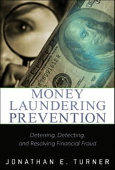 Money Laundering Prevention - Deterring, Detecting, and Resolving Financial Fraud ebook by Jonathan E. Turner