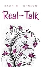 Real - Talk ebook by Dawn Johnson