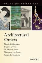 Architectural Orders ebook by M. Wilson Jones,Eugene Dwyer,Sergio L. Sanabria,Margaret Lyttleton,Nicola Coldstream