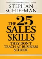 The 25 Sales Skills - They Don't Teach at Business School eBook von Stephan Schiffman