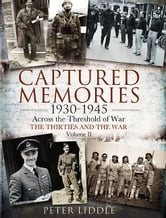 Captured Memories 1930-1945 - Across the Threshold of War: The Thirties and the War ebook by Peter Liddle