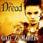 The Dread audiobook by Gail Z. Martin