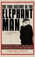 The True History of the Elephant Man ebook by Peter Ford,Michael Howell