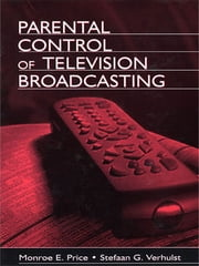 Parental Control of Television Broadcasting ebook by Monroe E. Price,Stefaan Verhulst,Dee H. Andrews,Harold F. O'Neil