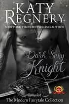 Dark Sexy Knight - A Modern Fairytale, #4 ebook by Katy Regnery