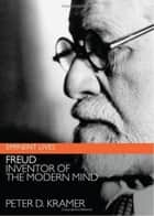 Freud - Inventor of the Modern Mind ebook by Peter D. Kramer