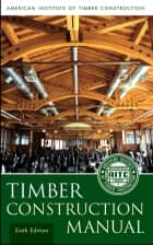 Timber Construction Manual ebook by American Institute of Timber Construction (AITC),Jeff D. Linville