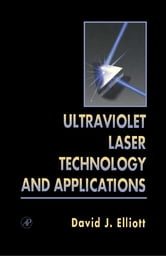 Ultraviolet Laser Technology and Applications ebook by David L. Elliott