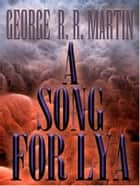 A Song For Lya ebook by George R. R. Martin