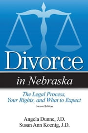 Divorce in Nebraska: The Legal Process, Your Rights, and What to Expect ebook by Koenig, Susan Ann