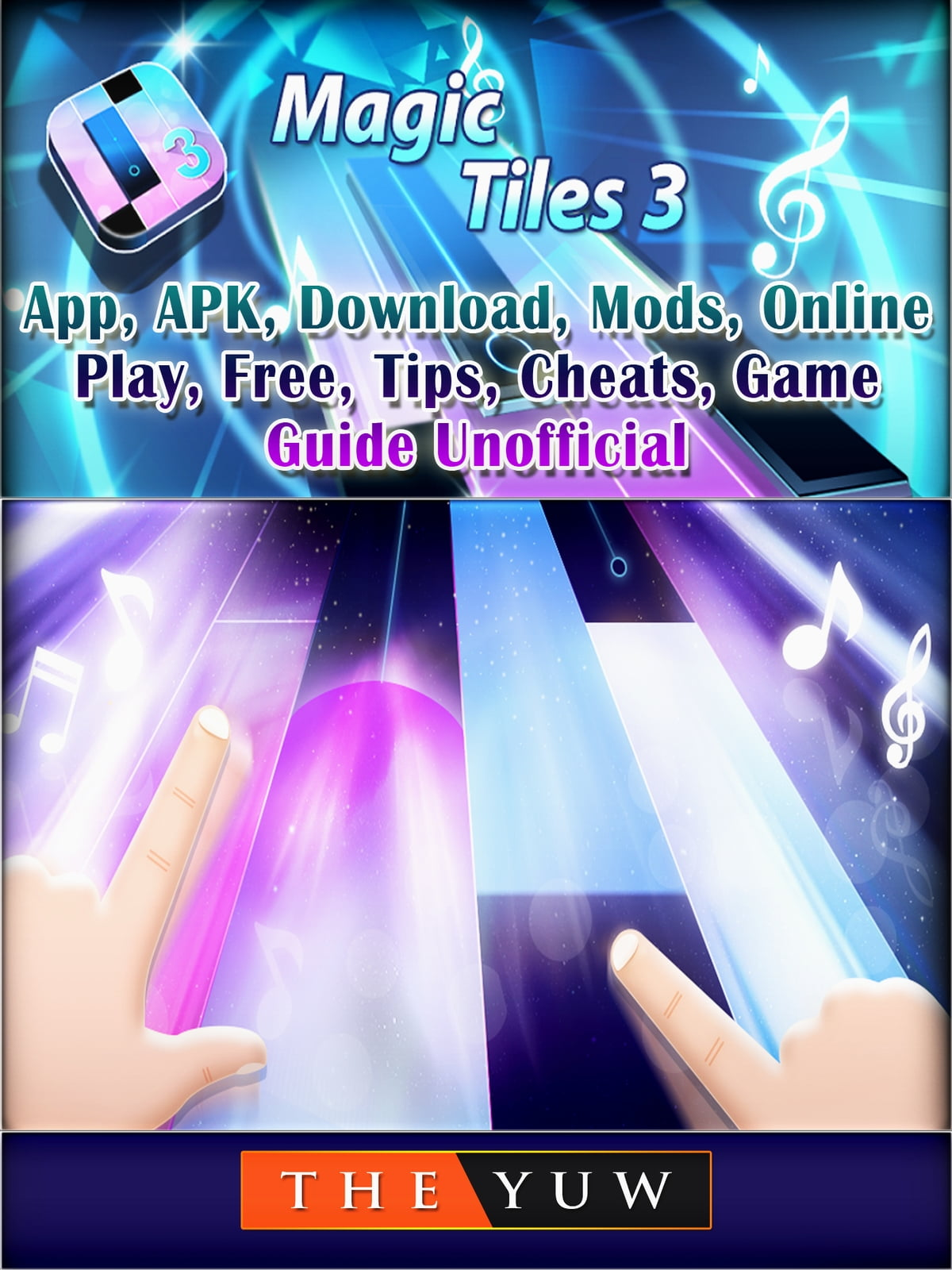 Magic Tiles 3,App, APK, Download, Mods, Online, Play, Free, Tips, Cheats,  Game Guide Unofficial ebook by The Yuw - Rakuten Kobo