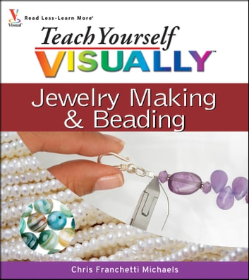 Teach Yourself VISUALLY Jewelry Making and Beading ebook by Chris Franchetti Michaels