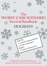 The Worst-Case Scenario Survival Handbook: Holidays ebook by David Borgenicht,Joshua Piven