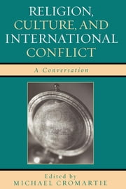 Religion, Culture, and International Conflict - A Conversation ebook by Michael Cromartie,David Bloom,David Brooks,Peter Brown,Carl M. Cannon,Colleen Carroll,John Cochran, University of South Florida,Patricia Cohen,Alan Cooperman,Michael Cromartie,E. J. Dionne,Nina Easton,Jane J. Eisner,Franklin Foer,Hillel Fradkin,David Frum,John H. Fund,William A. Galston,Jeffrey Goldberg,Barbara Bradley Hagerty,Christopher Hitchens,Bruce Hoffman,Samuel P. Huntington,Philip Jenkins,James Turner Johnson,John B. Judis,Wendy Kaminer,Gilles Kepel,John Leo,Ruth Marcus,Jane Mayer,Duncan Moon,Dan Morgan,Roy Mottahedeh,Caryle Murphy,Paul Richter,Jeffery L. Sheler,David Shribman,Judith Shulevitz,Peter Steinfels,Jay Tolson,Karen Tumulty,David Van Biema,George Wiegel,Paul West,Kenneth L. Woodward