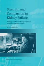Strength and Compassion in Kidney Failure - Writings of Mildred (Barry) Friedman Professional Kidney Patient ebook by E.A. Friedman,Willem J. Kolff,Belding H. Scribner,Thomas Starzl