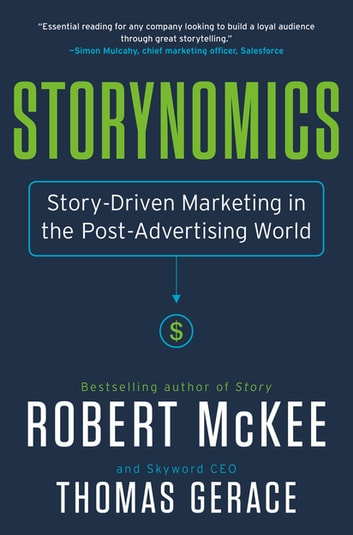 Storynomics - Story-Driven Marketing in the Post-Advertising World ebook by Robert Mckee,Thomas Gerace