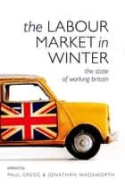 The Labour Market in Winter ebook by Paul Gregg,Jonathan Wadsworth