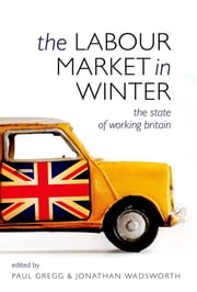 The Labour Market in Winter : The State of Working Britain ebook by Paul Gregg ; Jonathan Wadsworth