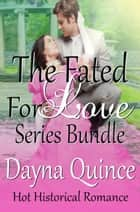 The Fated For Love Series Bundle - Hot Historical Romance ebook by Dayna Quince