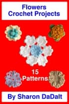 Flowers Crochet Project ebook by Sharon DaDalt